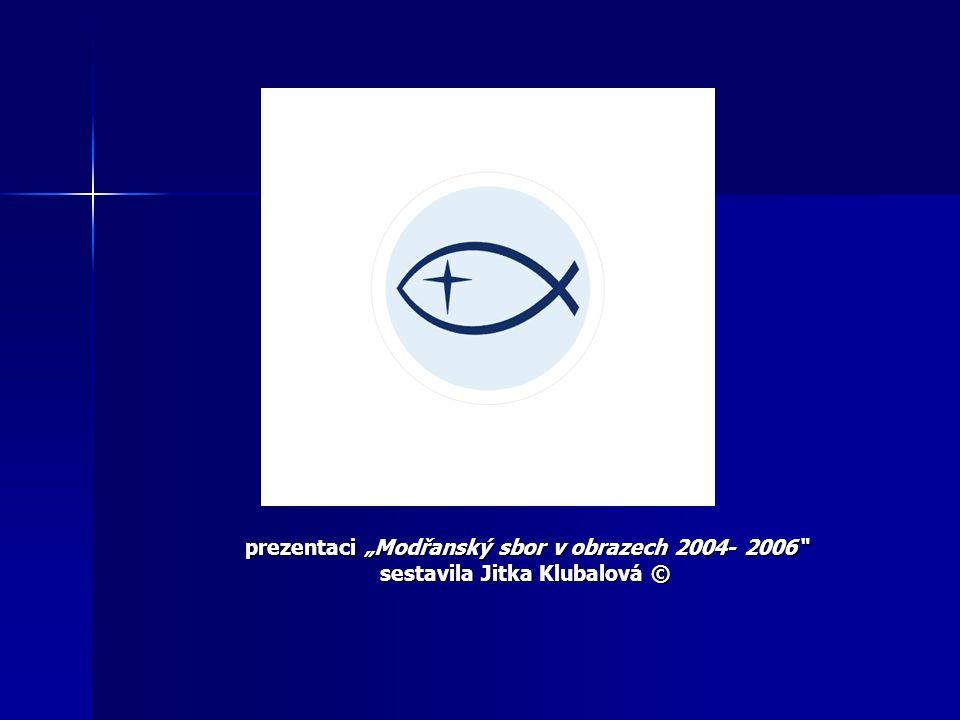 """prezentaci """"Modřanský sbor v obrazech 2004- 2006"""