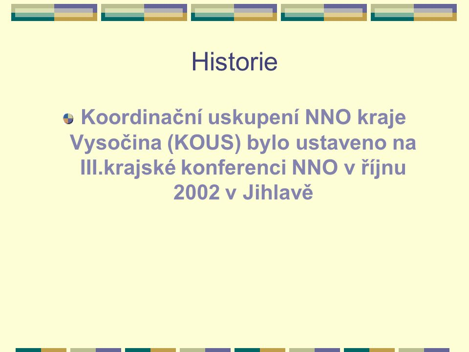 Historie Koordinační uskupení NNO kraje Vysočina (KOUS) bylo ustaveno na III.krajské konferenci NNO v říjnu 2002 v Jihlavě.