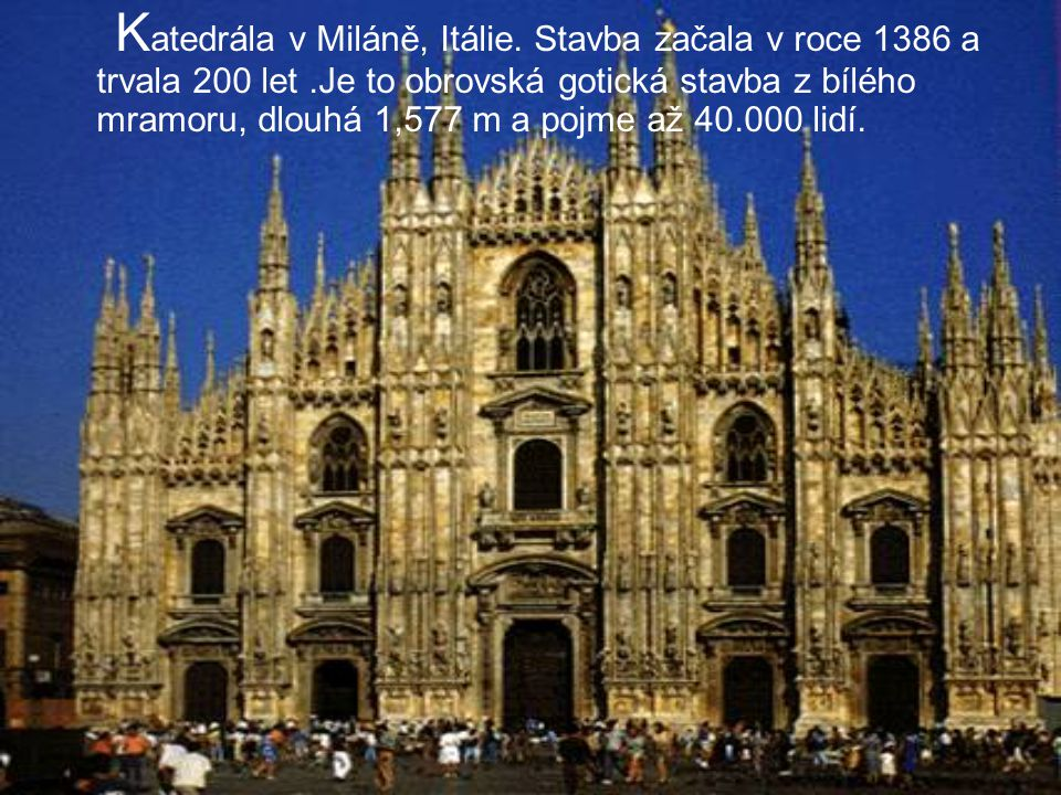 Katedrála v Miláně, Itálie. Stavba začala v roce 1386 a trvala 200 let