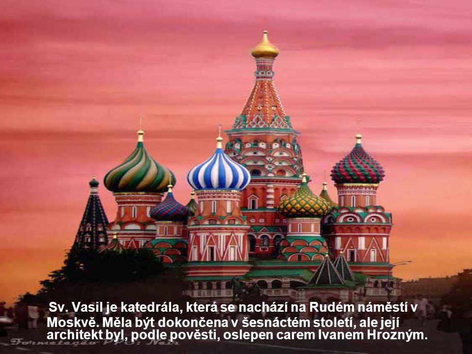 Sv. Vasil je katedrála, která se nachází na Rudém náměstí v Moskvě