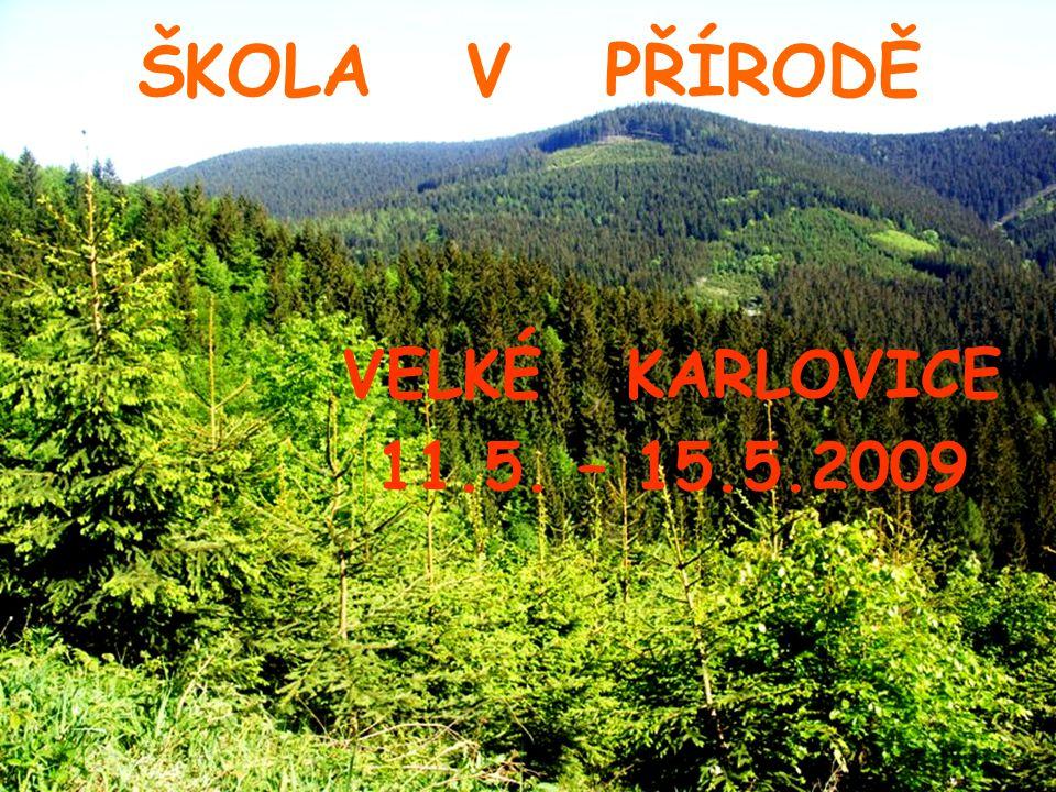 ŠKOLA V PŘÍRODĚ VELKÉ KARLOVICE 11.5. – 15.5.2009