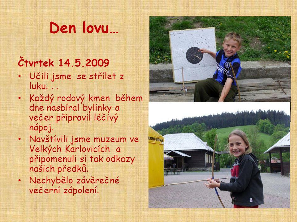 Den lovu… Čtvrtek 14.5.2009 Učili jsme se střílet z luku. . .