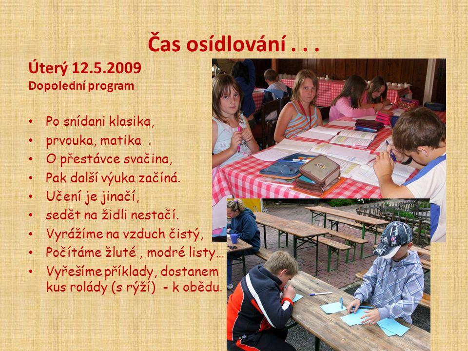 Čas osídlování . . . Úterý 12.5.2009 Dopolední program
