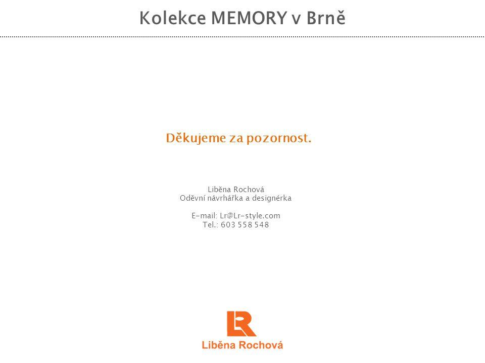 Kolekce MEMORY v Brně Děkujeme za pozornost. Liběna Rochová