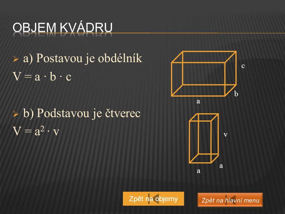 a) Postavou je obdélník V = a ∙ b ∙ c b) Podstavou je čtverec