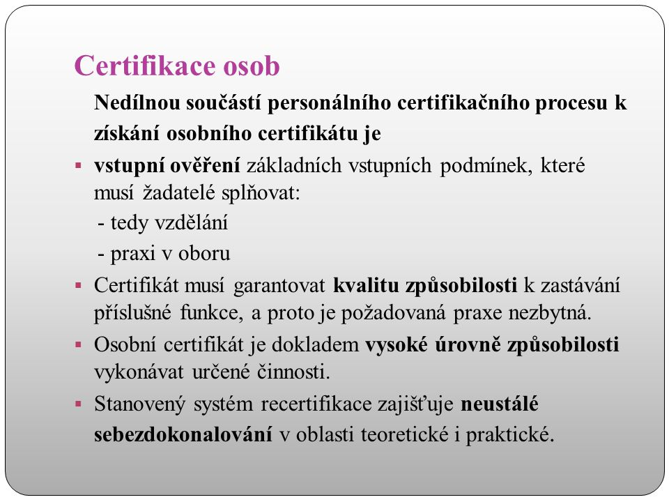 Certifikace osob Nedílnou součástí personálního certifikačního procesu k získání osobního certifikátu je.