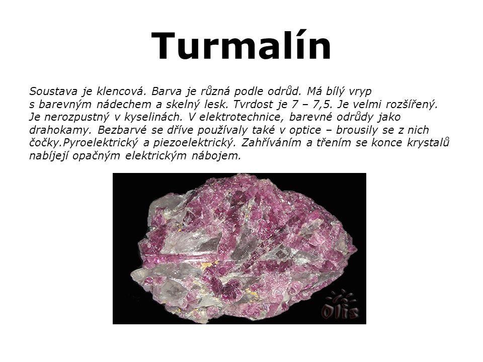 Turmalín Soustava je klencová. Barva je různá podle odrůd. Má bílý vryp. s barevným nádechem a skelný lesk. Tvrdost je 7 – 7,5. Je velmi rozšířený.