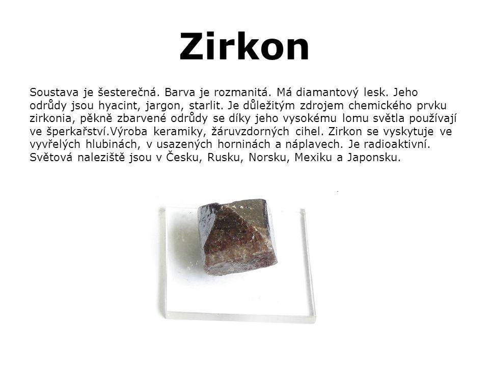 Zirkon Soustava je šesterečná. Barva je rozmanitá. Má diamantový lesk. Jeho.