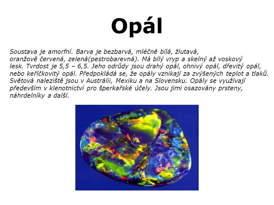 Opál Soustava je amorfní. Barva je bezbarvá, mléčně bílá, žlutavá,