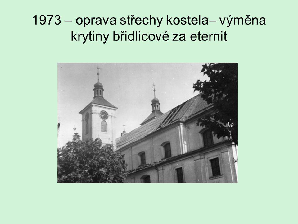 1973 – oprava střechy kostela– výměna krytiny břidlicové za eternit