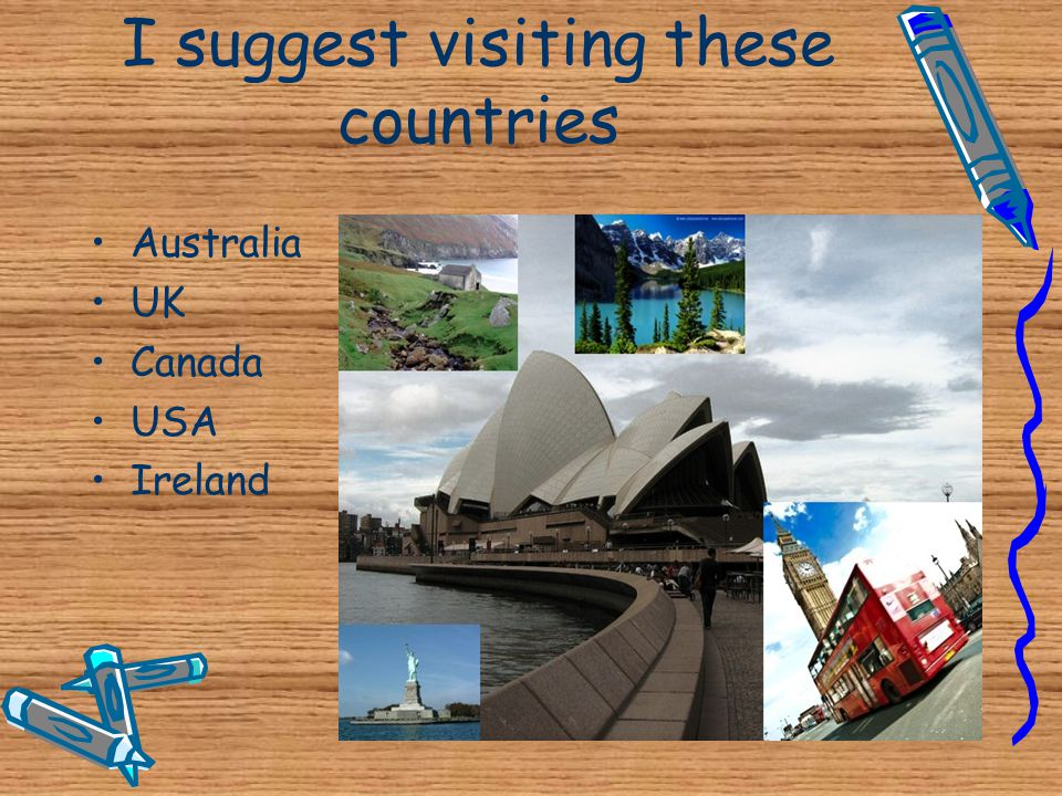 I suggest visiting these countries