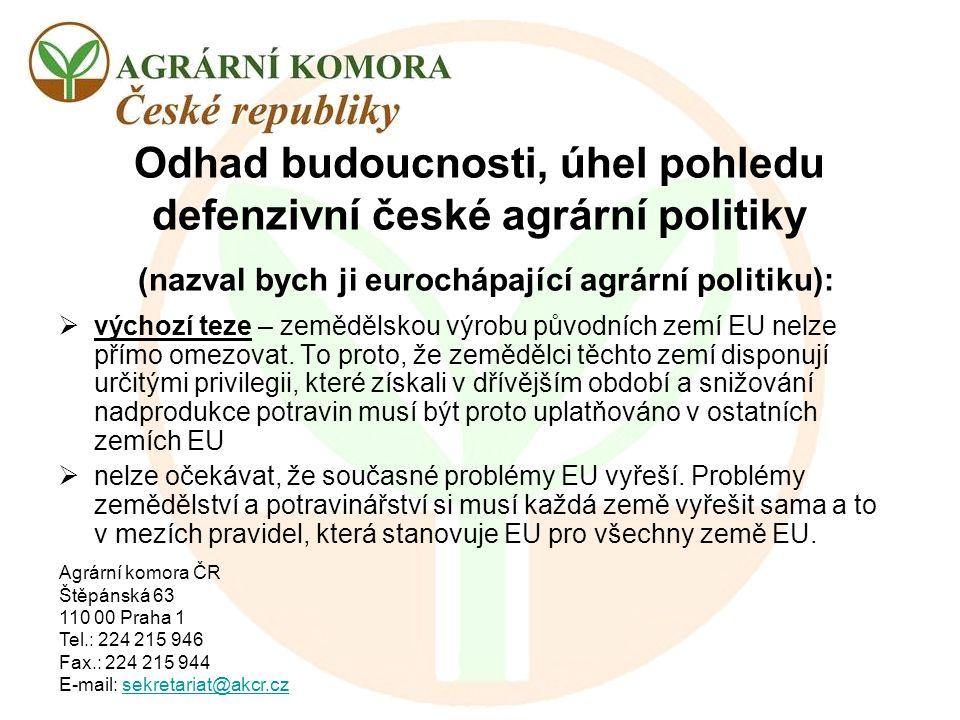Odhad budoucnosti, úhel pohledu defenzivní české agrární politiky (nazval bych ji eurochápající agrární politiku):