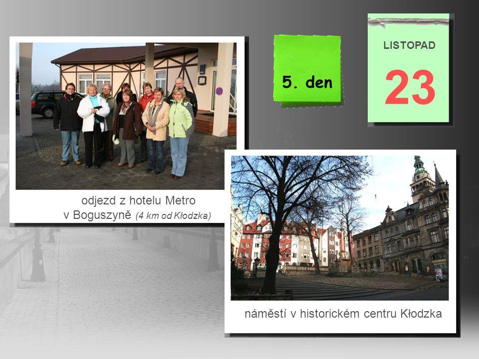 23 5. den odjezd z hotelu Metro v Boguszyně (4 km od Kłodzka)