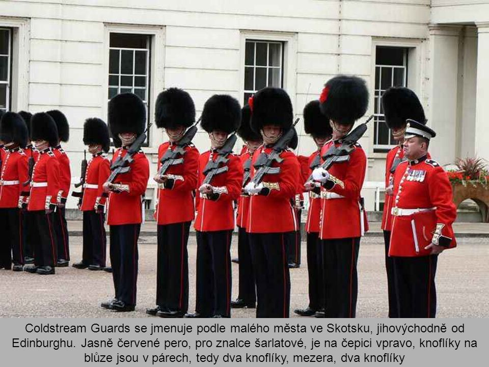 Coldstream Guards se jmenuje podle malého města ve Skotsku, jihovýchodně od Edinburghu.