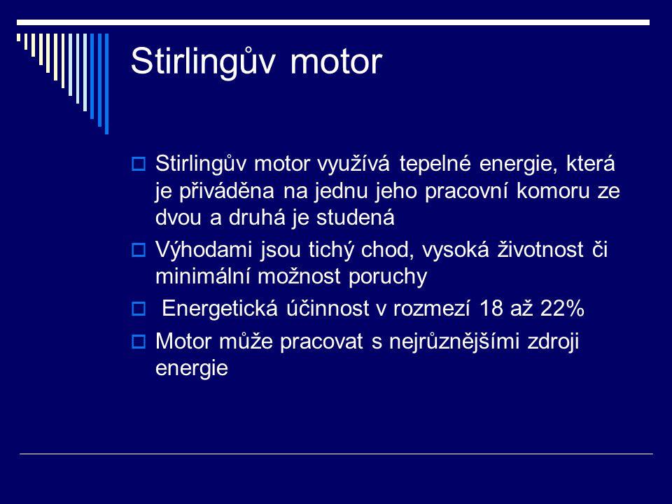 Stirlingův motor Stirlingův motor využívá tepelné energie, která je přiváděna na jednu jeho pracovní komoru ze dvou a druhá je studená.