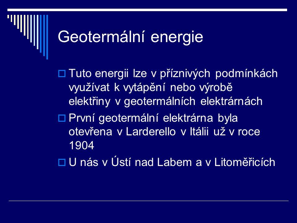Geotermální energie Tuto energii lze v příznivých podmínkách využívat k vytápění nebo výrobě elektřiny v geotermálních elektrárnách.