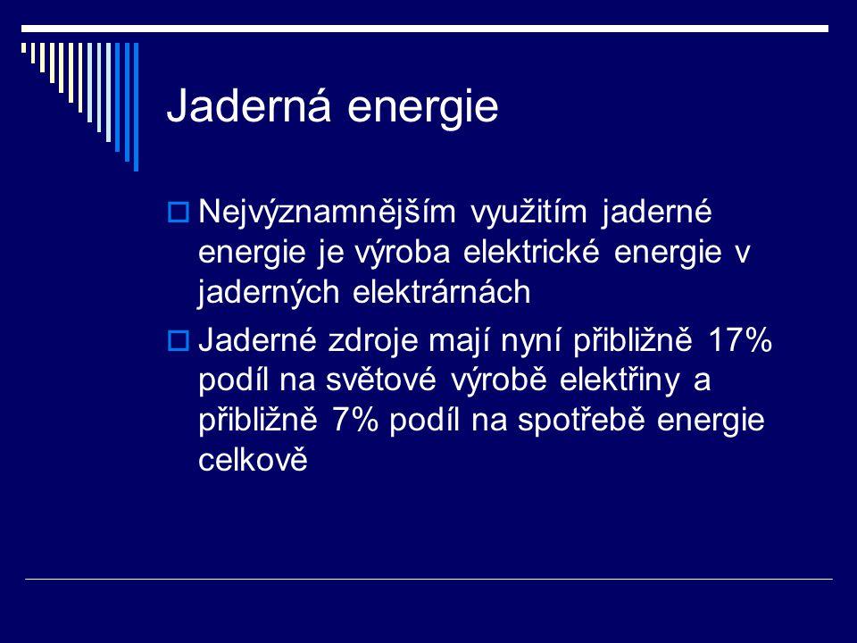 Jaderná energie Nejvýznamnějším využitím jaderné energie je výroba elektrické energie v jaderných elektrárnách.