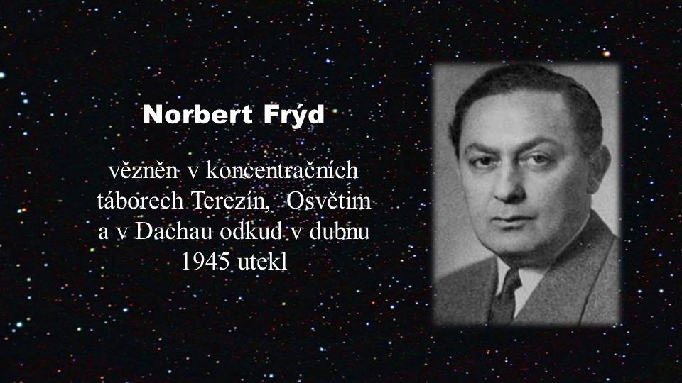 Norbert Frýd vězněn v koncentračních táborech Terezín, Osvětim a v Dachau odkud v dubnu 1945 utekl