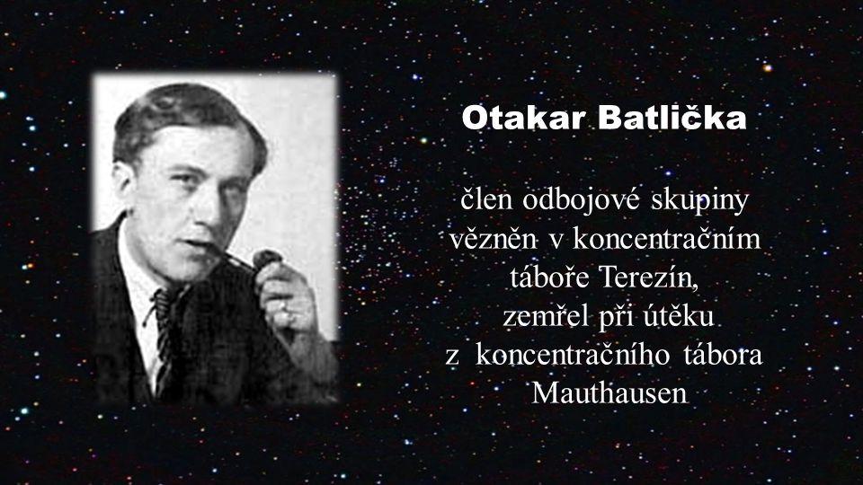 Otakar Batlička člen odbojové skupiny vězněn v koncentračním