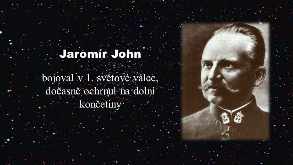 Jaromír John bojoval v 1. světové válce,