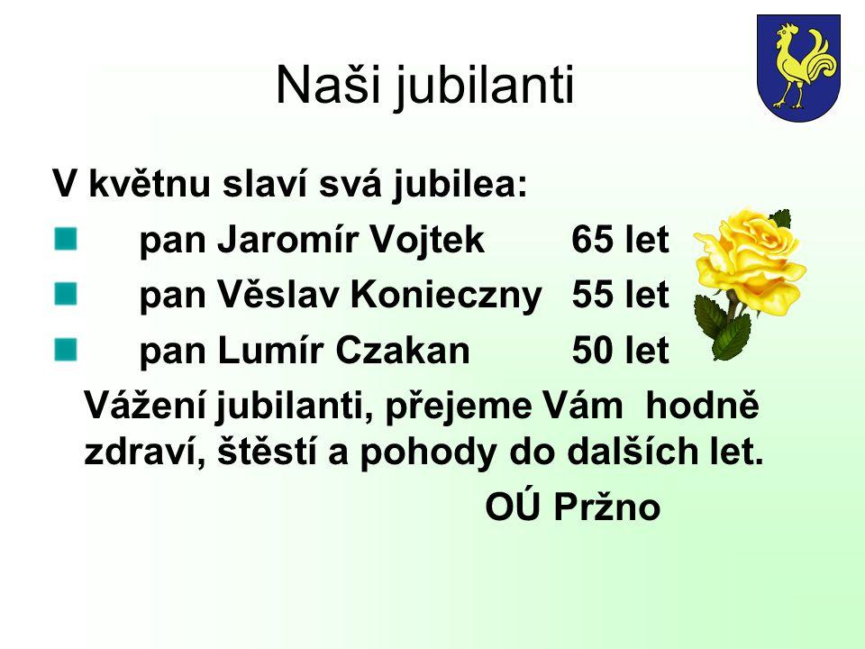 Naši jubilanti V květnu slaví svá jubilea: pan Jaromír Vojtek 65 let