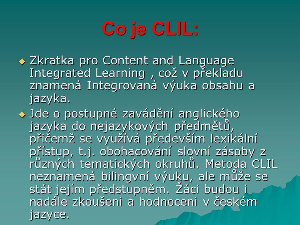 Co je CLIL: Zkratka pro Content and Language Integrated Learning , což v překladu znamená Integrovaná výuka obsahu a jazyka.