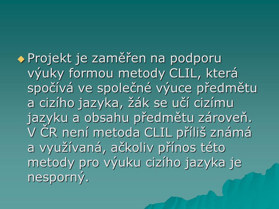 Projekt je zaměřen na podporu výuky formou metody CLIL, která spočívá ve společné výuce předmětu a cizího jazyka, žák se učí cizímu jazyku a obsahu předmětu zároveň.