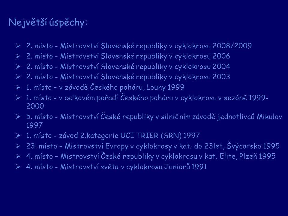 Největší úspěchy: 2. místo - Mistrovství Slovenské republiky v cyklokrosu 2008/2009. 2. místo - Mistrovství Slovenské republiky v cyklokrosu 2006.