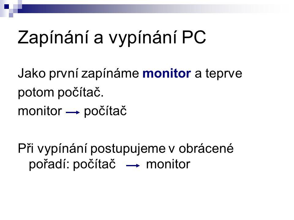 Zapínání a vypínání PC Jako první zapínáme monitor a teprve