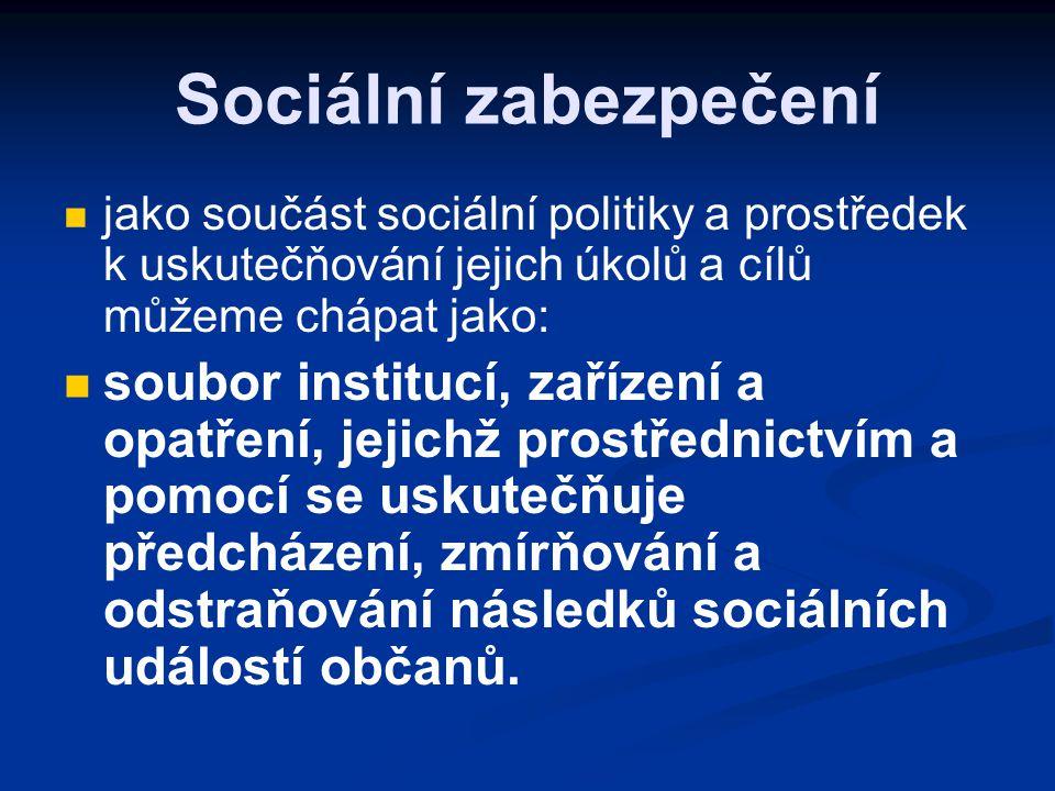 Sociální zabezpečení jako součást sociální politiky a prostředek k uskutečňování jejich úkolů a cílů můžeme chápat jako: