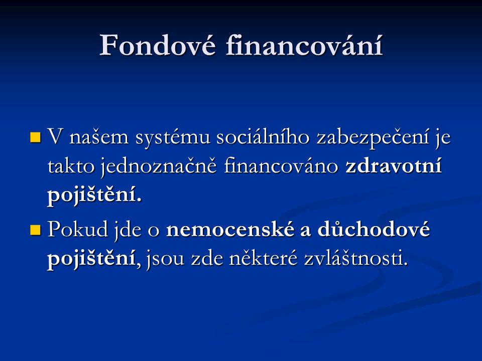 Fondové financování V našem systému sociálního zabezpečení je takto jednoznačně financováno zdravotní pojištění.