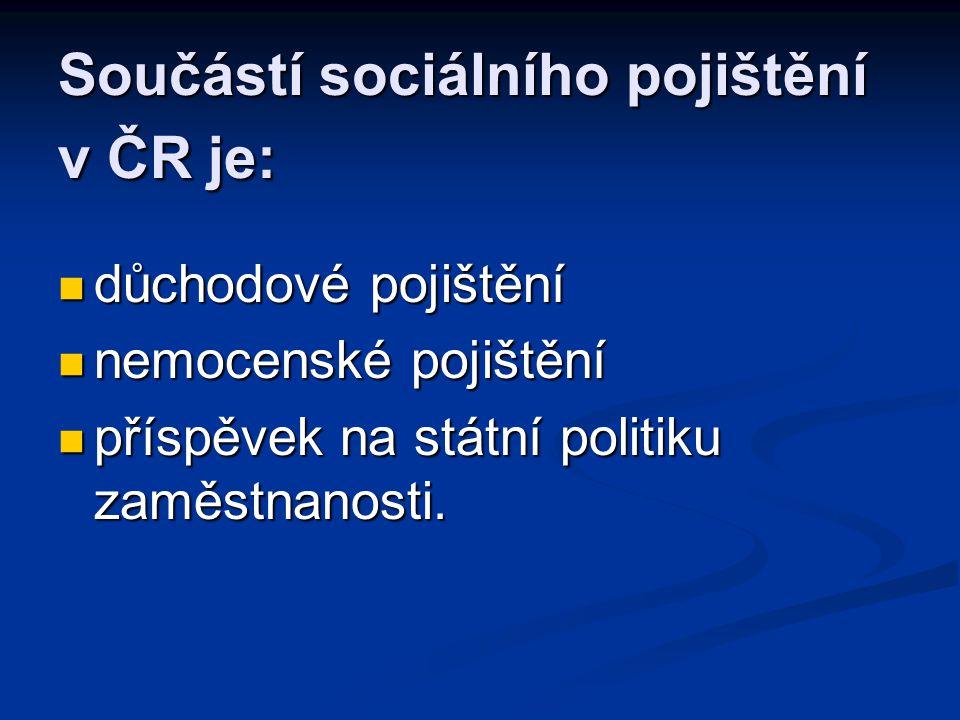 Součástí sociálního pojištění v ČR je: