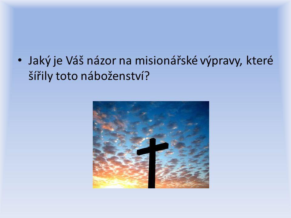 Jaký je Váš názor na misionářské výpravy, které šířily toto náboženství