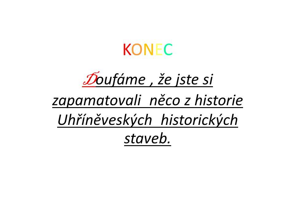 KONEC Doufáme , že jste si zapamatovali něco z historie Uhříněveských historických staveb.