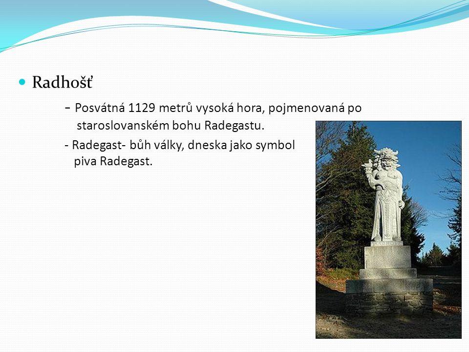 Radhošť - Posvátná 1129 metrů vysoká hora, pojmenovaná po staroslovanském bohu Radegastu.