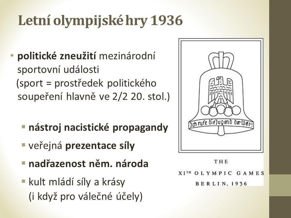 Letní olympijské hry 1936 politické zneužití mezinárodní sportovní události. (sport = prostředek politického soupeření hlavně ve 2/2 20. stol.)
