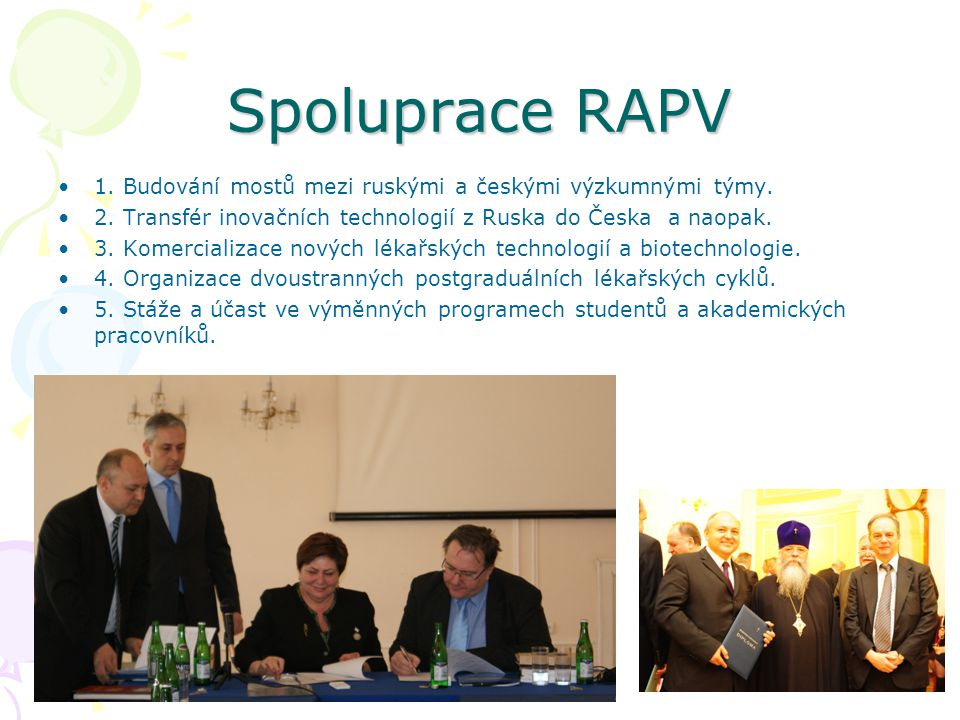 Spoluprace RAPV 1. Budování mostů mezi ruskými a českými výzkumnými týmy. 2. Transfér inovačních technologií z Ruska do Česka a naopak.