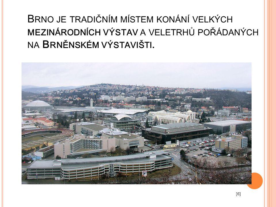 Brno je tradičním místem konání velkých mezinárodních výstav a veletrhů pořádaných na Brněnském výstavišti.