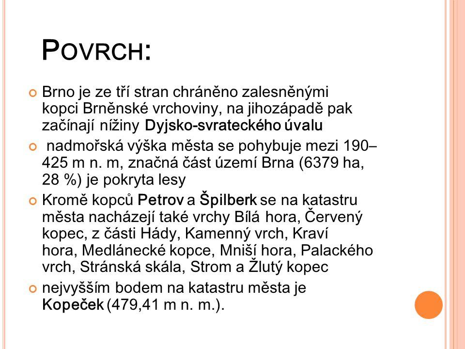 Povrch: Brno je ze tří stran chráněno zalesněnými kopci Brněnské vrchoviny, na jihozápadě pak začínají nížiny Dyjsko-svrateckého úvalu.