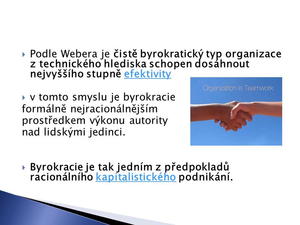 Podle Webera je čistě byrokratický typ organizace z technického hlediska schopen dosáhnout nejvyššího stupně efektivity