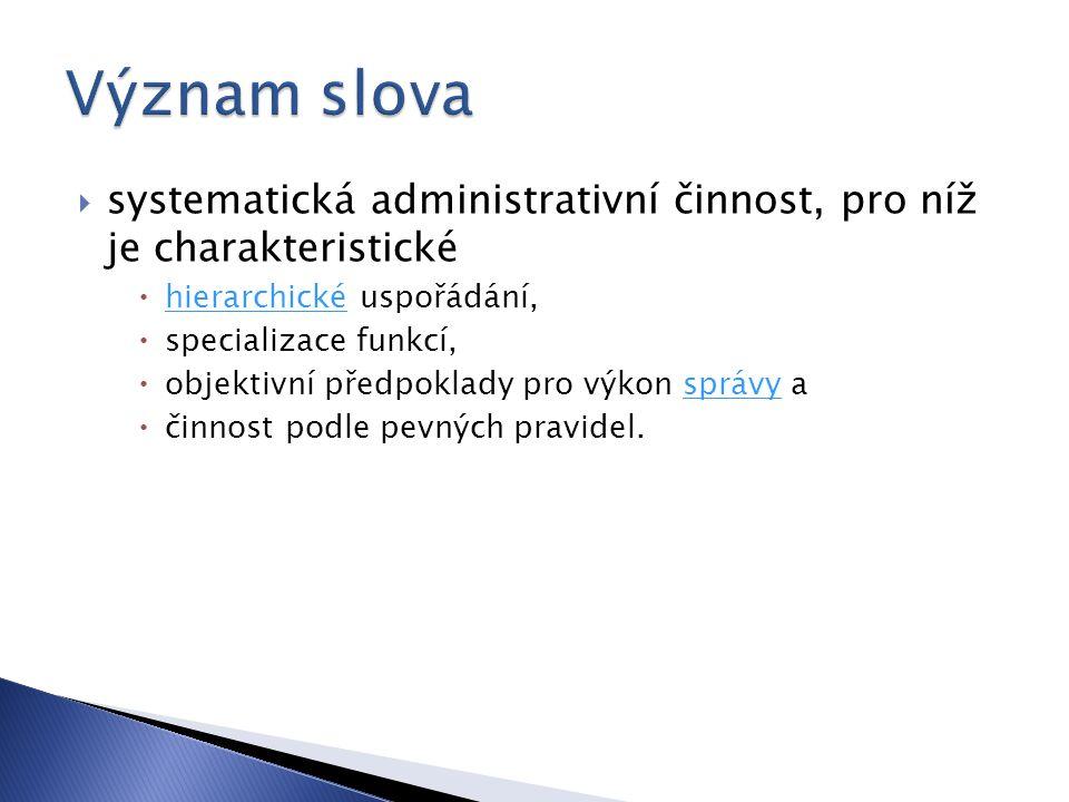 Význam slova systematická administrativní činnost, pro níž je charakteristické. hierarchické uspořádání,