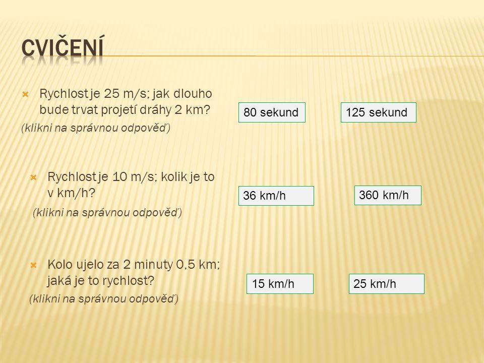 Cvičení Rychlost je 25 m/s; jak dlouho bude trvat projetí dráhy 2 km