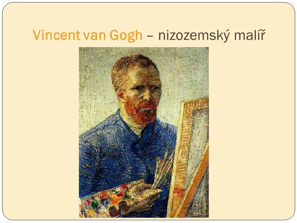 Vincent van Gogh – nizozemský malíř