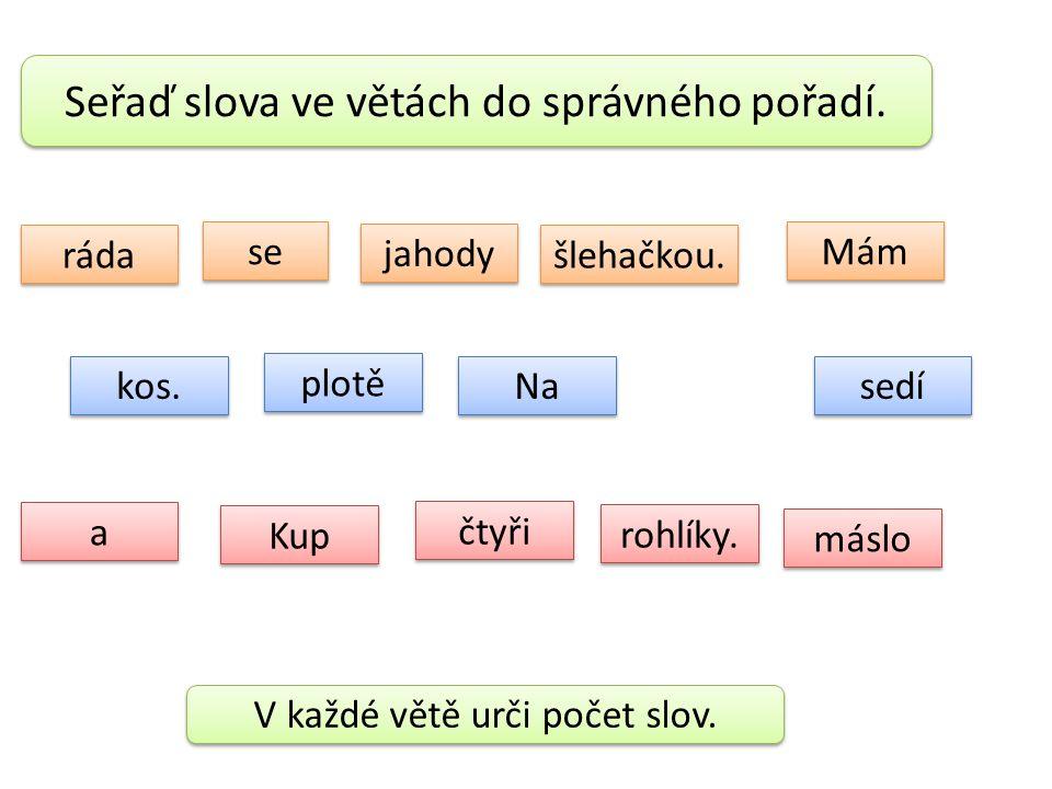 Seřaď slova ve větách do správného pořadí.