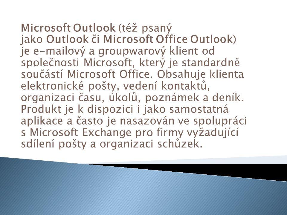 Microsoft Outlook (též psaný jako Outlook či Microsoft Office Outlook) je e-mailový a groupwarový klient od společnosti Microsoft, který je standardně součástí Microsoft Office.