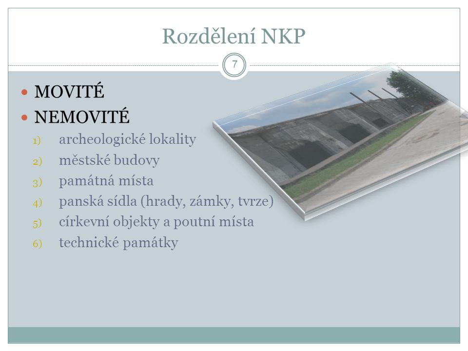 Rozdělení NKP MOVITÉ NEMOVITÉ archeologické lokality městské budovy