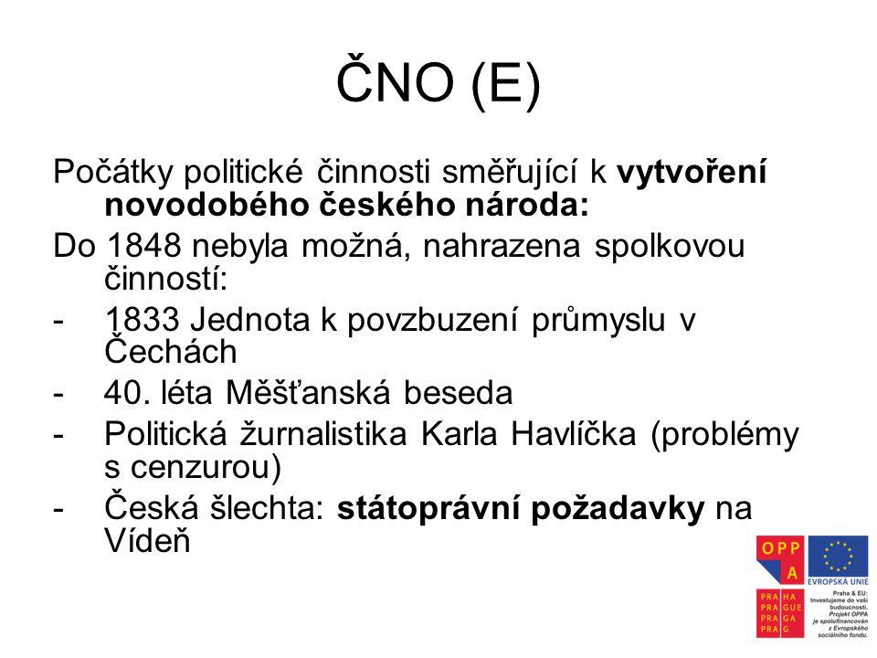 ČNO (E) Počátky politické činnosti směřující k vytvoření novodobého českého národa: Do 1848 nebyla možná, nahrazena spolkovou činností: