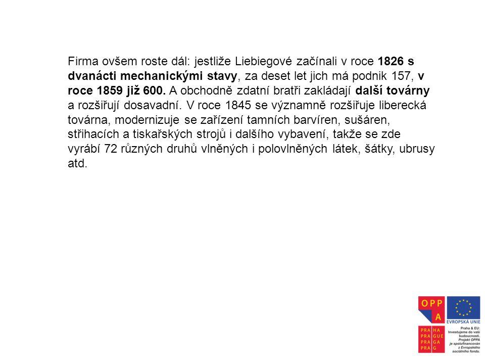 Firma ovšem roste dál: jestliže Liebiegové začínali v roce 1826 s dvanácti mechanickými stavy, za deset let jich má podnik 157, v roce 1859 již 600.