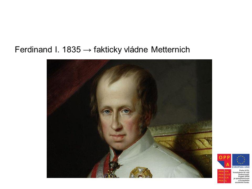 Ferdinand I. 1835 → fakticky vládne Metternich