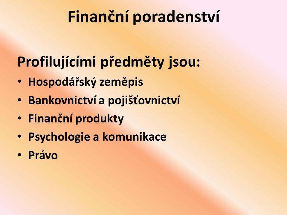 Finanční poradenství Profilujícími předměty jsou: Hospodářský zeměpis